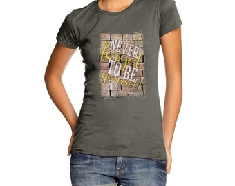 Women's Never Forget To Be Yourself T-Shirt