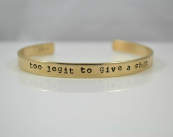 Too Legit To Give A Sh*t hand stamped NuGold bangle