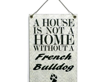 Handmade Wooden 'A House Is Not A Home Without A French Bulldog' Sign 079