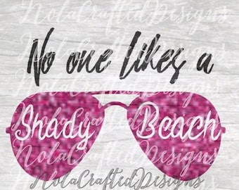 No One Likes a Shady Beach SVG - Beach SVG - Summer SVG - Vacation Svg - Ocean svg, dxf, png, cut file for silhouette or circuit