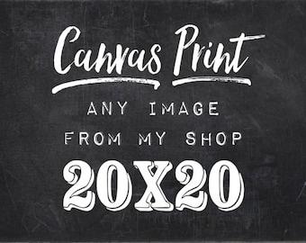 20X20 Canvas Any of My Photos