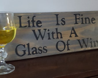 Sayings and quotes-Life is Fine with a glass of wine, whimsical sayings signs- wooden signs-reclaimed wood- rustic sign-home decor-gift