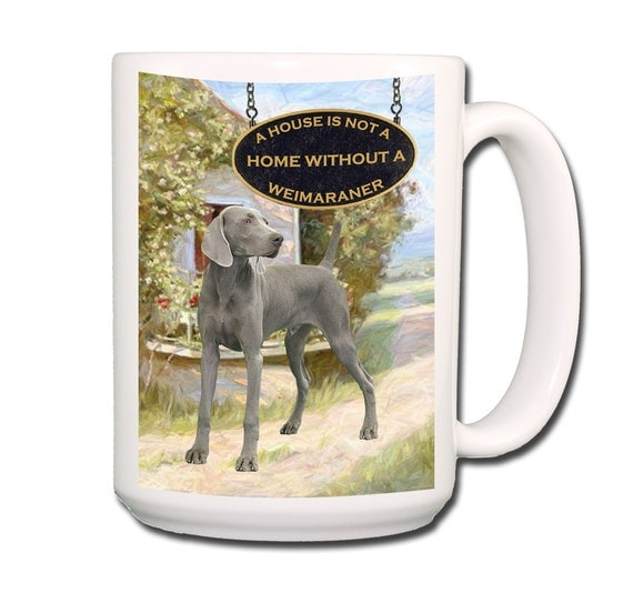 Weimaraner a House is Not a Home Large 15 oz Coffee Mug