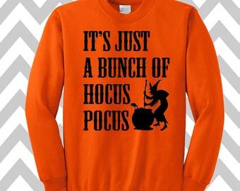 It's Just A Bunch of Hocus Pocus Sweatshirt Unisex Sweatshirt Halloween Party Costume Shirt Funny Halloween Sweatshirt Happy Halloween