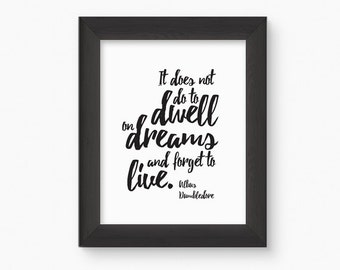It does not do to dwell on dreams and forget to live. Printable Typography, Printable Inspirational Quote, Harry Potter Wall Art Decor