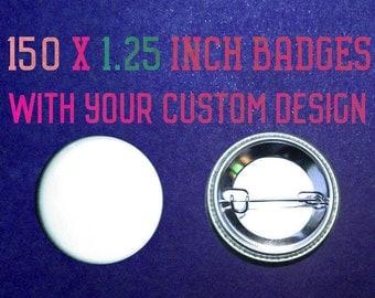 150 x 1.25 Inch Custom Badges