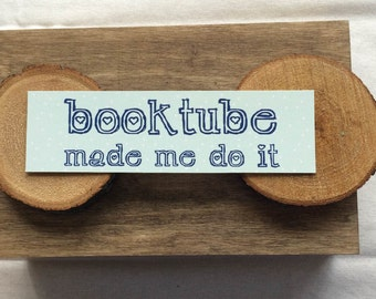 Booktube Bookmark - Booktube Made Me Do It - Quote
