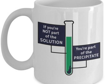 Funny Chemistry Mugs - If You're Not Part Of The Solution - Ideal Science Gifts