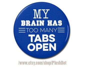 "My Brain Has Too Many Tabs Open Funny 1.25"" or 2.25"" Refrigerator Fridge Magnet Computer Geek Nerd Gift"