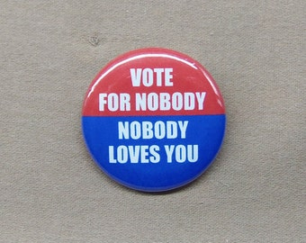 """Vote For Nobody - Nobody Loves You 1.25"""" Button Election Humor Pin Pinback Badge"""