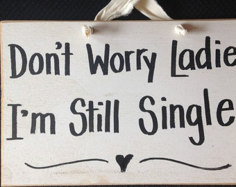 Don't worry ladies I'm still single sign wedding decor Custom wood plaque carry down aisle