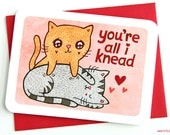You're all I Knead -Valentines day card funny love card boyfriend card husband card for girlfriend anniversary card punny valentine puns