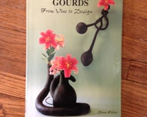 Gourd Craft Design Book and How to grow Them By Donn Kelver Ikebana