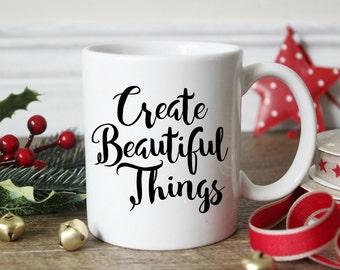 Coffee Mug, Valentines gift, Gift for Her, Typography Mug, Create Beautiful Things Mug, Coffee Gift, Gift For Friend, Cute coffee mug, SALE