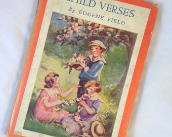 Vintage Book, Child Verses by Eugene Field, Copyright 1927, Illustrated by Helend Nyce