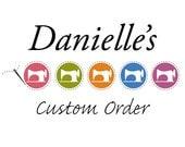 Custom Order for Danielle