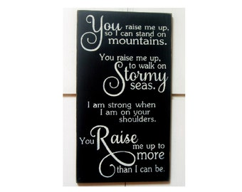 You raise me up so I can stand on mountains lyrics wood sign