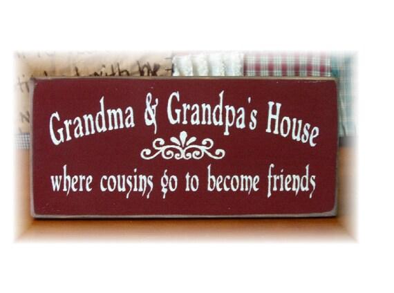 Grandma And Grandpa's House where cousins go to become friends primitive sign