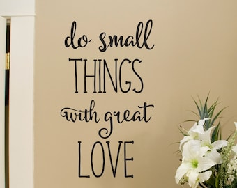 Do Small Things with Great Love vinyl decal, wall quote, inspirational saying, vinyl lettering, home decor removable vinyl