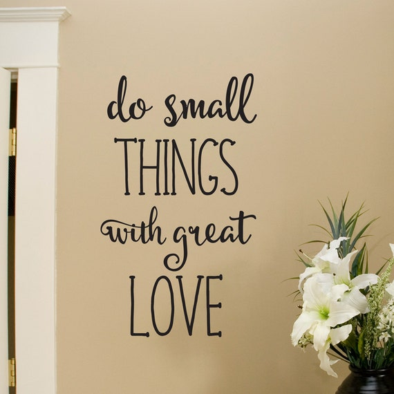 Small Great Things Quote: Do Small Things With Great Love Vinyl Decal Wall Quote