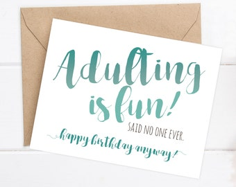 Funny Birthday Card - Funny Sister Birthday - Funny Brother Birthday - Adulting is fun! Said no one ever. happy birthday anyway!