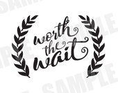 SVG DXF Commercial/Personal Use Worth the Wait Baby Silhouette Cameo