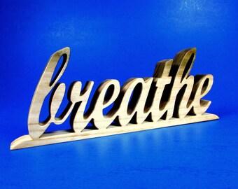 breathe / Shelf Sitter / Word Art / Poplar Wood