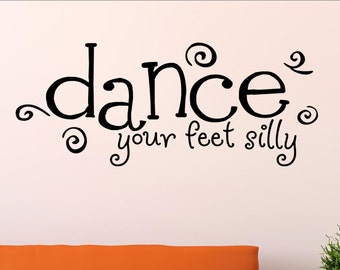 Dance your feet silly - Vinyl Quote Me Wall Art Decals #0220