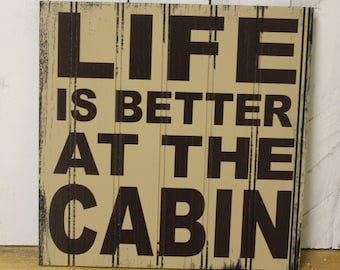 LIFE is Better at the CABIN Sign/Lake house/Wood Sign/Cabin Decor/Life is better/Cabin Sign
