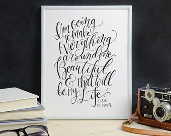 Elsie de Wolfe Quote Calligraphy Print - I'm going to make everything around me beautiful and that will be my life