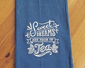 Slate Blue - Sweet Dreams Are Made Of Tea - Embroidered Flour Dish Towel