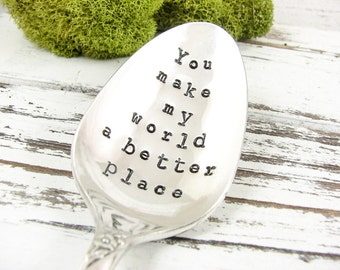 Valentine's Day Gift. You Make My World a Better Place. Stamped Spoon. Love Gifts for Him. Gift for Her. Hand Stamped Gifts. 528SP