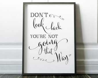 Don't look back you're not going that way, Art Print, Gift, Inspirational Quote, Dorm Room