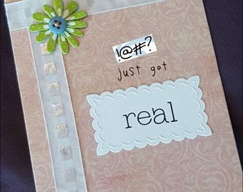 S*%# Just Got Real Handmade Card