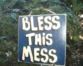 BLESS THIS MESS - Country Wood Handmade Rustic Shabby Chic Primitive Sign Plaque