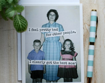 Card #343 - I Feel Pretty Bad For Other People, I Clearly Got The Best Mom! - Blank Inside Mother's Day Greeting