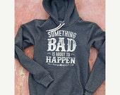 PRESIDENTS DAY SALE Something Bad | Women's Soft Hooded Sweatshirt