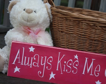 wooden sign with vinyl letters - Always Kiss Me Goodnight