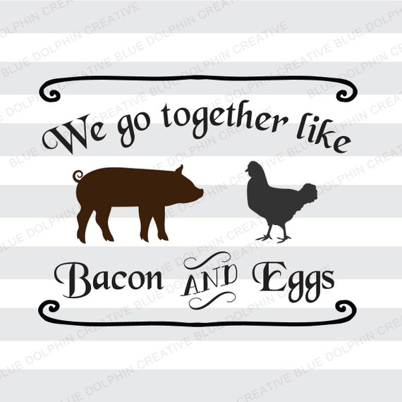 We Go Together Like Bacon And Eggs Svg Dxf Png Pdf Jpg Ai