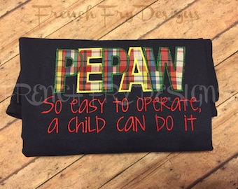 Grandfather applique shirt for PEPAW So Easy to Operate A Child Can Do It Customized and Personalized