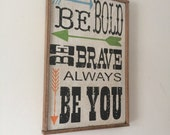 Be Bold, Be Brave, Always Be You, Handpainted Rustic Sign, with Reclaimed Wood Frame,  TheFunkiLittleFrog