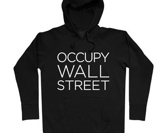 Occupy Wall Street Hoodie - Men S M L XL 2x 3x - Occupy Hoody, Sweatshirt, OWS, Protest, Rise Up, Revolution, 99 Percent - 3 Colors