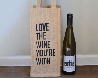 Love the Wine You're With - Burlap Wine Tote Bag Gift Wine Lover White Elephant Hostess Present wino merlot cabernet burlap rustic fun silly