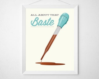 Kitchen Baster Print - All about that Baste - Poster wall art decor turkey baster gravy cook chef minimal aqua modern oven funny quote pun