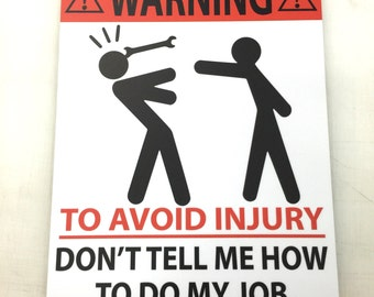To Avoid Injury, Don't Tell Me How to Do My Job.  vinyl print on pvc sign panel.