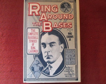 Ring Around the Bases: The Complete Baseball Stories of Ring Lardner  Hardcover  1992