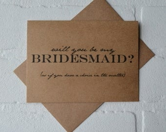 Will you be my BRIDESMAID card AS IF you have a choice in the matter funny bridal party card kraft card maid of honor proposal funny wedding