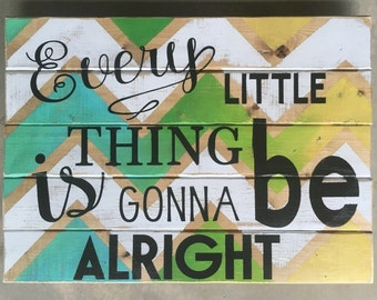 Every Little Thing Is Gonna Be Alright-Choose your color-Bob Marley-Inspirational-I will customize-18x23""