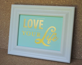 Love Your Life Metallic Gold and Light Aqua Print in Vintage White Frame