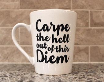 Carpe the Hell out of this Diem Coffee Mug, Funny Coffee Mug, Quote Mug, Motivational Mug, Coffee Cup